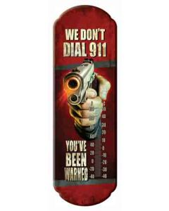"Rivers Edge Thermometer ""We Don't Dial 911"""